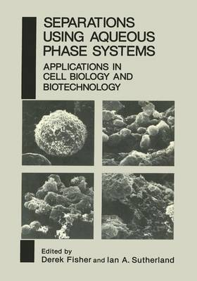 Separations Using Aqueous Phase Systems: Applications in Cell Biology and Biotechnology (Paperback)