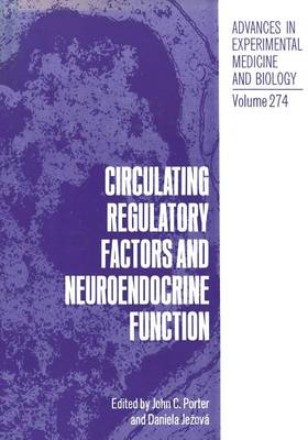 Circulating Regulatory Factors and Neuroendocrine Function - Advances in Experimental Medicine and Biology 274 (Paperback)