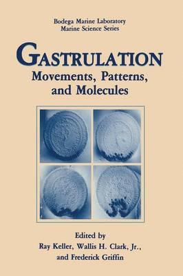 Gastrulation: Movements, Patterns and Molecules - Bodega Marine Laboratory Marine Science Series (Paperback)