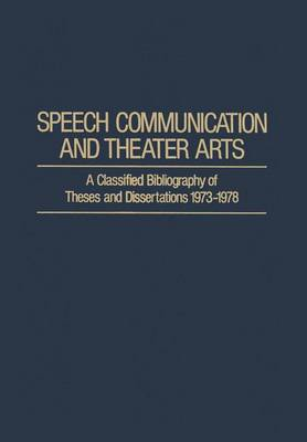 Speech Communication and Theater Arts: A Classified Bibliography of Theses and Dissertations 1973-1978 - IFI Data Base Library (Paperback)