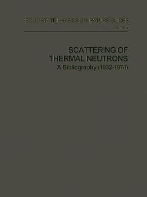 Scattering of Thermal Neutrons: A Bibliography (1932-1974) - Solid State Physics Literature Guides 7 (Paperback)