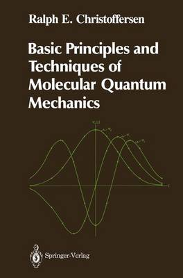 Basic Principles and Techniques of Molecular Quantum Mechanics - Springer Advanced Texts in Chemistry (Paperback)
