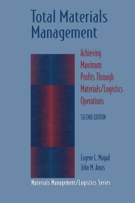 Total Materials Management: Achieving Maximum Profits Through Materials/Logistics Operations - Competitve Manufacturing Series (Paperback)