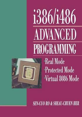 i386/i486 Advanced Programming: Real Mode Protected Mode Virtual 8086 Mode (Paperback)