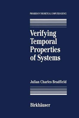 Verifying Temporal Properties of Systems - Progress in Theoretical Computer Science (Paperback)