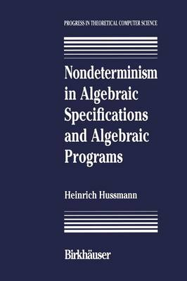 Nondeterminism in Algebraic Specifications and Algebraic Programs - Progress in Theoretical Computer Science (Paperback)