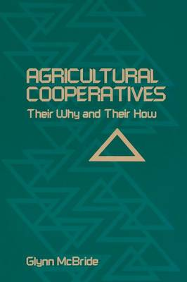 Agricultural Cooperatives: Their Why and Their How (Paperback)