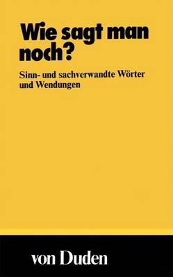 Wie Sagt Man Noch?: Sinn- Und Sachverwandte Worter und Wendungen - Duden Taschenbucher 2 (Paperback)