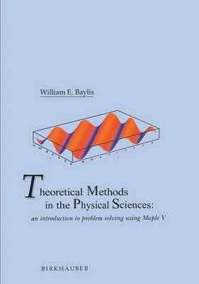 Theoretical Methods in the Physical Sciences: An introduction to problem solving using Maple V (Paperback)