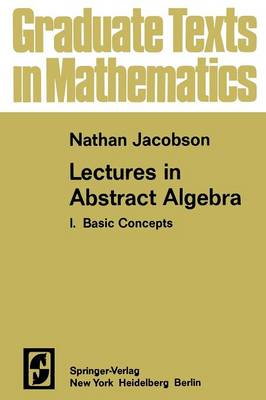 Lectures in Abstract Algebra I: Basic Concepts - Graduate Texts in Mathematics 30 (Paperback)
