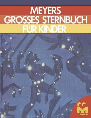 Meyers Grosses Sternbuch fur kinder: Zum Lesen und Anschauen fur Sterngucker und Weltraumforscher (Paperback)