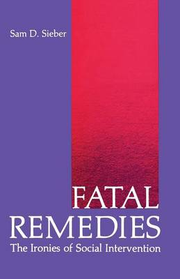 Fatal Remedies: The Ironies of Social Intervention - Environment, Development and Public Policy: Public Policy and Social Services (Paperback)