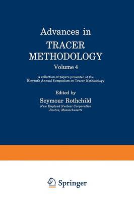 Advances in Tracer Methodology: Advances in Tracer Methodology A Collection of Papers Presented at the Eleventh Annual Symposium on Tracer Methodology Volume 4 (Paperback)