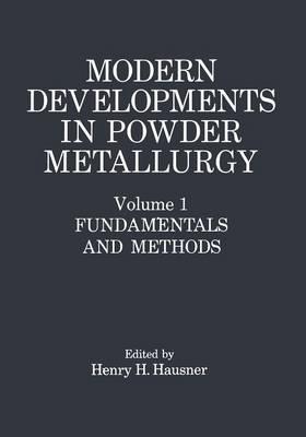 Modern Developments in Powder Metallurgy: Modern Developments in Powder Metallurgy Fundamentals and Methods Volume 1 (Paperback)