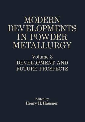 Modern Developments in Powder Metallurgy: Volume 3 Development and Future Prospects (Paperback)