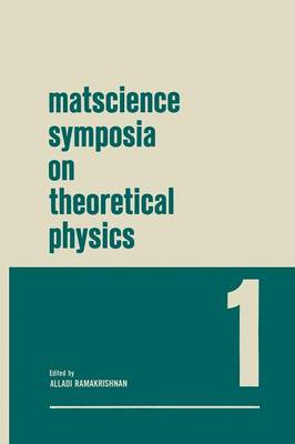 Matscience Symposia on Theoretical Physics: Lectures presented at the 1963 First Anniversary Symposium of the Institute of Mathematical Sciences Madras, India (Paperback)