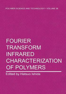 Fourier Transform Infrared Characterization of Polymers - Polymer Science and Technology Series 36 (Paperback)