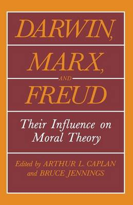 Darwin, Marx and Freud: Their Influence on Moral Theory - The Hastings Center Series in Ethics (Paperback)