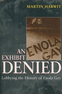 An Exhibit Denied: Lobbying the History of Enola Gay (Paperback)