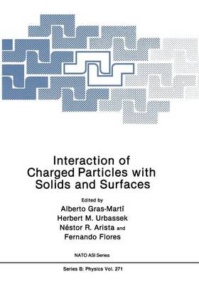 Interaction of Charged Particles with Solids and Surfaces - NATO Science Series B 271 (Paperback)