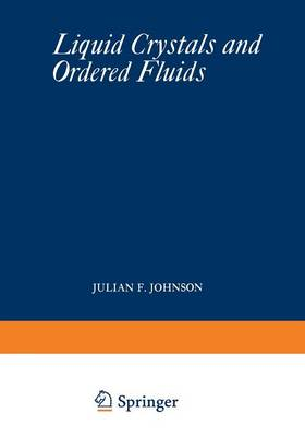 Liquid Crystals and Ordered Fluids: Proceedings of an American Chemical Society Symposium on Ordered Fluids and Liquid Crystals, held in New York City, September 10-12, 1969 (Paperback)