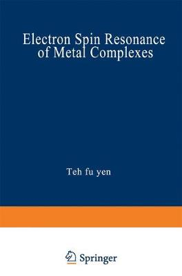 Electron Spin Resonance of Metal Complexes: Proceedings of the Symposium on ESR of Metal Chelates at the Pittsburgh Conference on Analytical Chemistry and Applied Spectroscopy, held in Cleveland, Ohio, March 4-8, 1968 (Paperback)