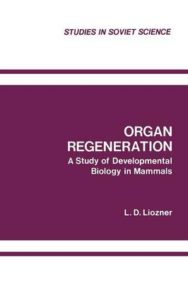 Organ Regeneration: A Study of Developmental Biology in Mammals - Studies in Soviet Science (Paperback)