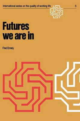 Futures we are in - International Series on the Quality of Working Life 5 (Paperback)
