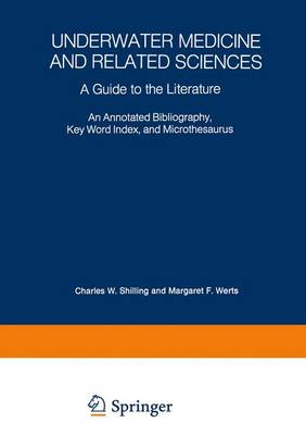 Underwater Medicine and Related Sciences: A Guide to the Literature An Annotated Bibliography, Key Word Index, and Microthesaurus (Paperback)