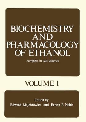 Biochemistry and Pharmacology of Ethanol: Volume 1 (Paperback)