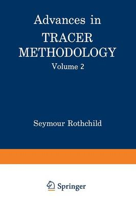 Advances in Tracer Methodology: Volume 2 A collection of papers presented at the Sixth, Seventh, and Eight Symposia on Tracer Methodology plus other papers selected by the editor (Paperback)