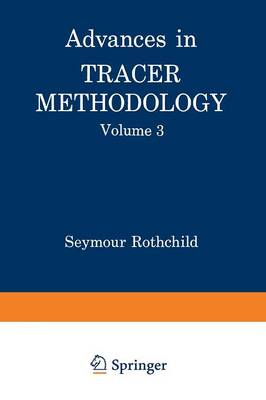 Advances in Tracer Methodology: Volume 3 A collection of papers presented at the Ninth and Tenth Symposia on Tracer Methodology (Paperback)