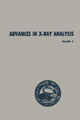 Advances in X-Ray Analysis: Volume 2 Proceedings of the Seventh Annual Conference on Applications of X-Ray Analysis Held August 13-15, 1958 (Paperback)