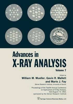 Advances in X-Ray Analysis: Volume 7 Proceedings of the Twelfth Annual Conference on Applications of X-Ray Analysis Held August 7-9, 1963 (Paperback)
