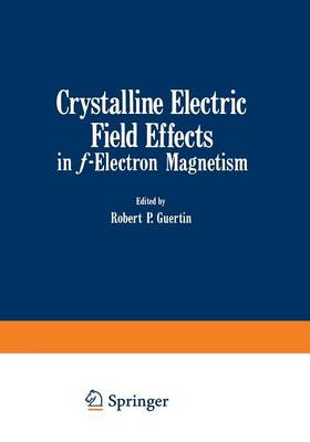 Crystalline Electric Field Effects in f-Electron Magnetism (Paperback)