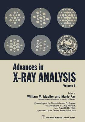 Advances in X-Ray Analysis: Proceedings of the Eleventh Annual Conference on Application of X-Ray Analysis Held August 8-10, 1962 (Paperback)
