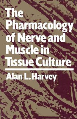 The Pharmacology of Nerve and Muscle in Tissue Culture (Paperback)