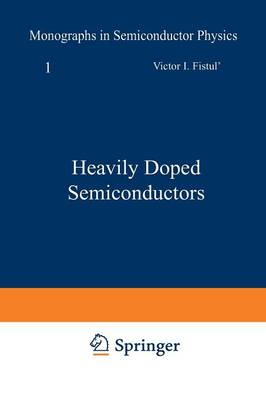 Heavily Doped Semiconductors - Monographs in Semiconductor Physics 1 (Paperback)