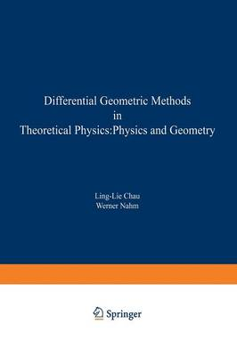Differential Geometric Methods in Theoretical Physics: Physics and Geometry - NATO Science Series B 245 (Paperback)