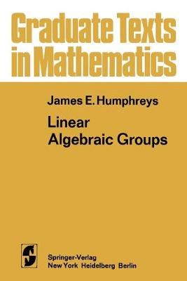 Linear Algebraic Groups - Graduate Texts in Mathematics 21 (Paperback)
