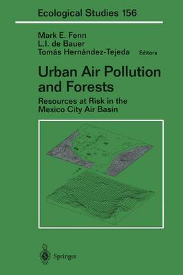 Urban Air Pollution and Forests: Resources at Risk in the Mexico City Air Basin - Ecological Studies 156 (Paperback)