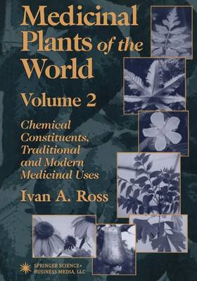 Medicinal Plants of the World: Chemical Constituents, Traditional and Modern Medicinal Uses, Volume 2 (Paperback)