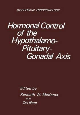 Hormonal Control of the Hypothalamo-Pituitary-Gonadal Axis - Biochemical Endocrinology (Paperback)