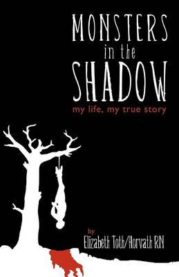 Monsters in the Shadow: My Life, a True Story (Paperback)