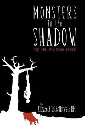 Monsters in the Shadow: My Life, a True Story (Hardback)