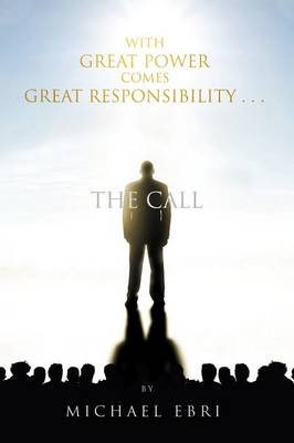 With Great Power Comes Great Responsibility . . .: The Call (Paperback)
