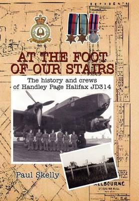 At the Foot of Our Stairs: The History and Crews of Handley Page Halifax Jd314 (Hardback)