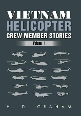 Vietnam Helicopter Crew Member Stories: Volume 1 (Hardback)