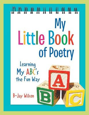 My Little Book of Poetry: Learning My ABC's the Fun Way (Paperback)