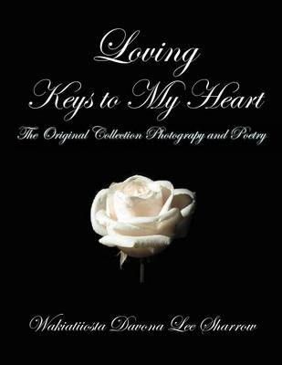 Loving Keys to My Heart: Poetry and Photography (Paperback)